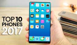 ये हैं 2017 के टॉप-10 स्मार्टफोन, इनमें से किसने आपको बनाया दीवाना?