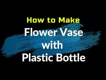 घर को सजाने के लिए बनाएं एक फूलदान, पुरानी प्लास्टिक बोतल से, देखें यह आसान तरीका